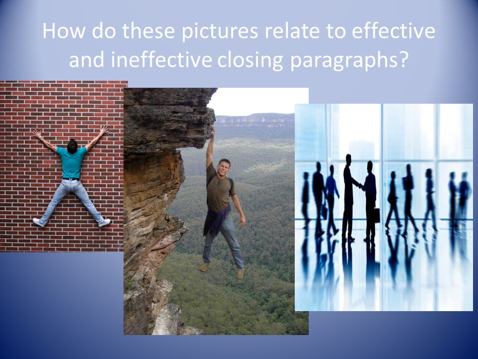 How do these pictures relate to effective and ineffective closing paragraphs