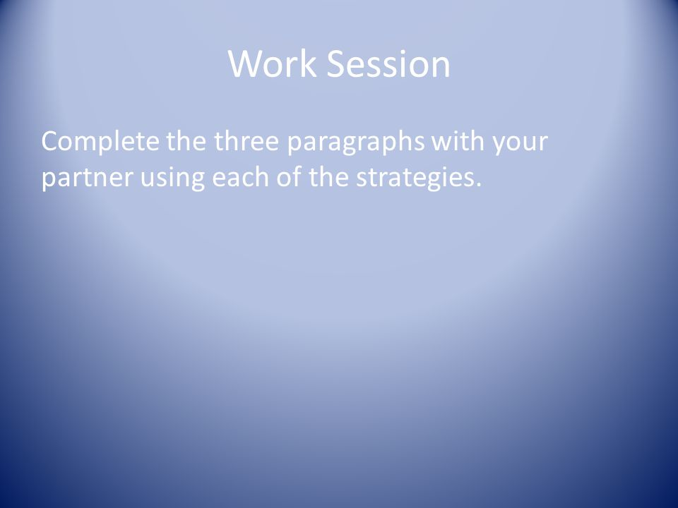 Work Session Complete the three paragraphs with your partner using each of the strategies.