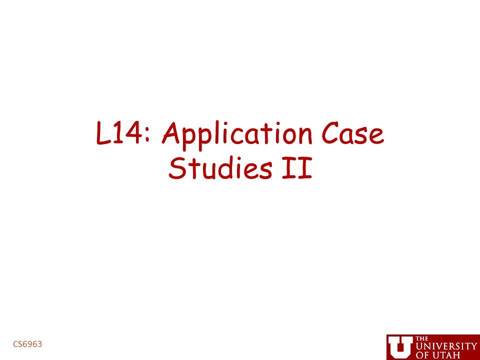L14: Application Case Studies II CS6963