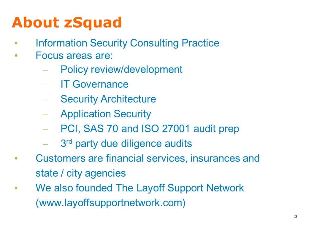 About zSquad Information Security Consulting Practice Focus areas are: – Policy review/development – IT Governance – Security Architecture – Applicati