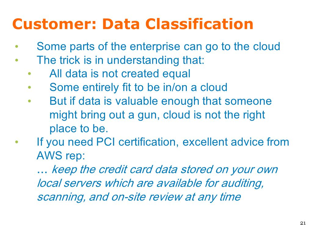 Customer: Data Classification Some parts of the enterprise can go to the cloud The trick is in understanding that: All data is not created equal Some