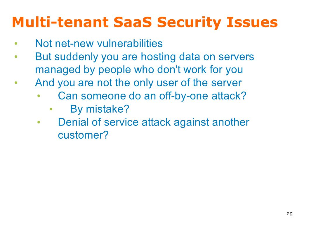 Multi-tenant SaaS Security Issues 25 Not net-new vulnerabilities But suddenly you are hosting data on servers managed by people who don't work for you
