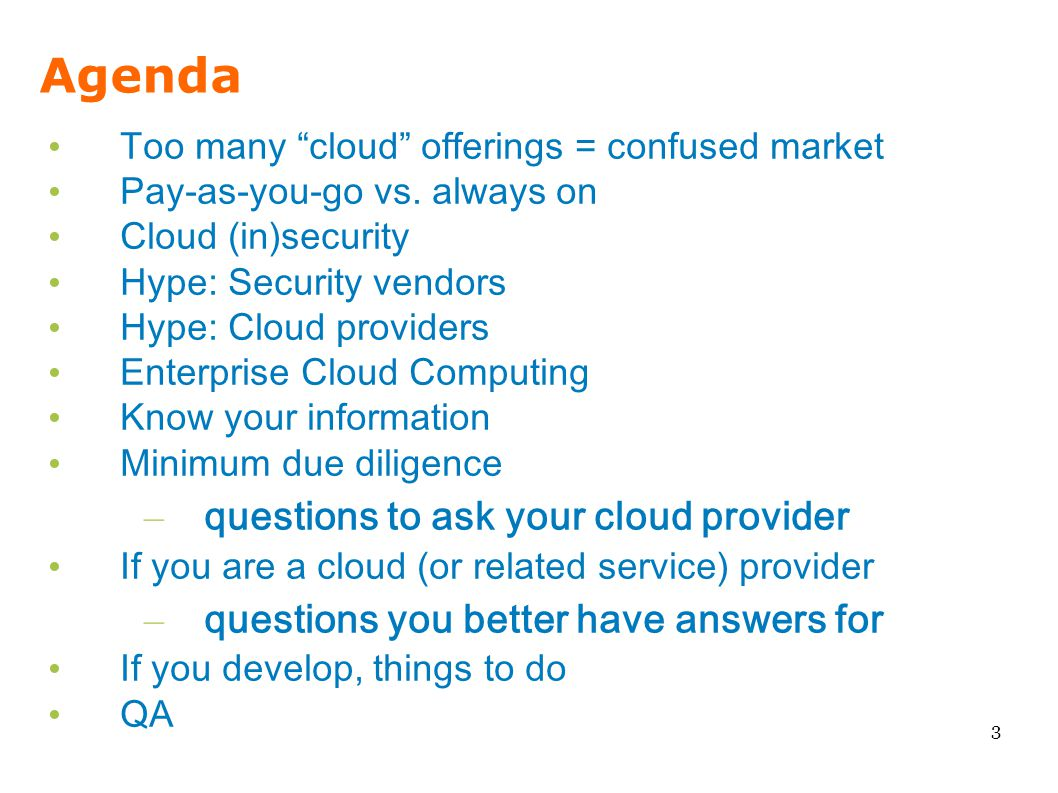 "Agenda Too many ""cloud"" offerings = confused market Pay-as-you-go vs. always on Cloud (in)security Hype: Security vendors Hype: Cloud providers Enterp"