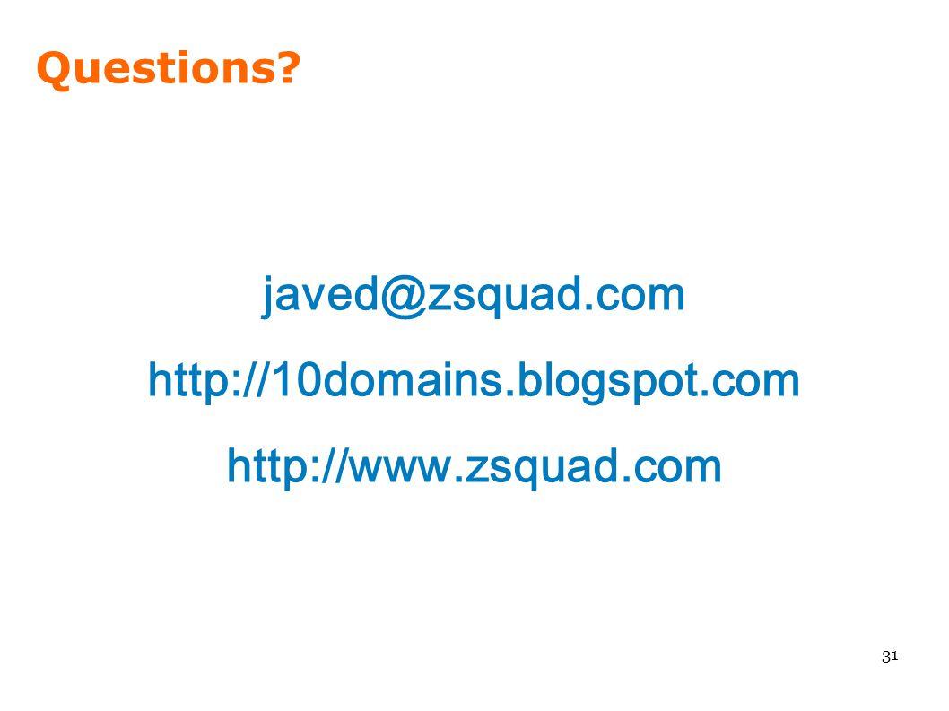 Questions? 31 javed@zsquad.com http://10domains.blogspot.com http://www.zsquad.com