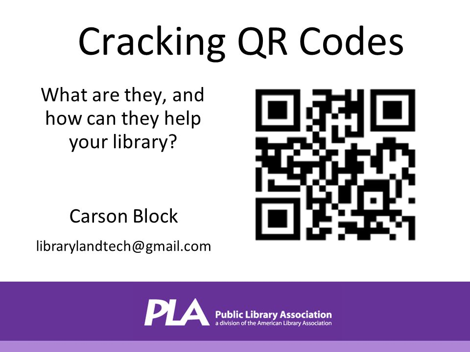 Cracking QR Codes What are they, and how can they help your library.