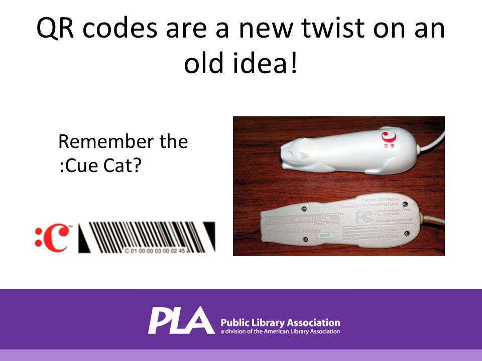 QR codes are a new twist on an old idea! Remember the :Cue Cat?