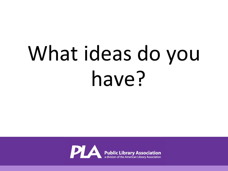 What ideas do you have?