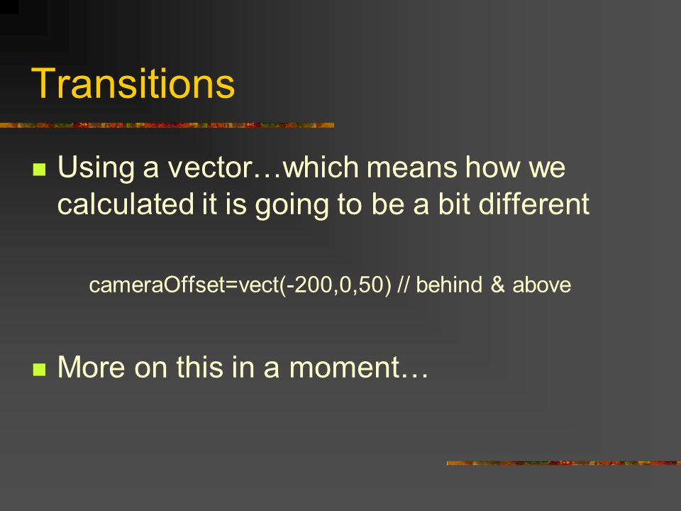 Delegates Now we create a set of functions to be called from the user.ini which set the direction to view from.