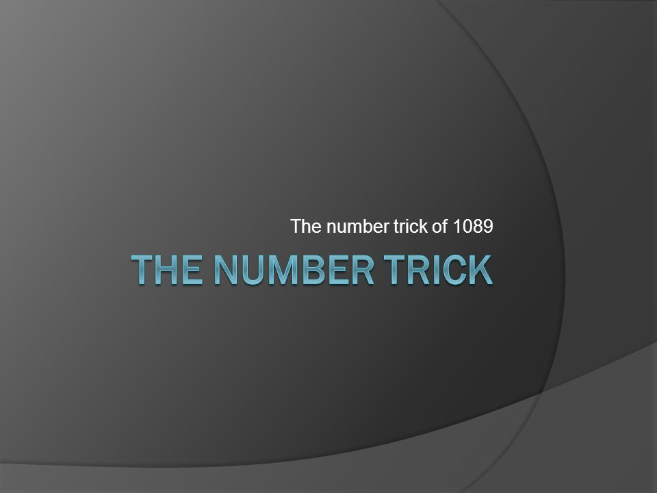 You need  The number trick with 1089 has been around for centuries.