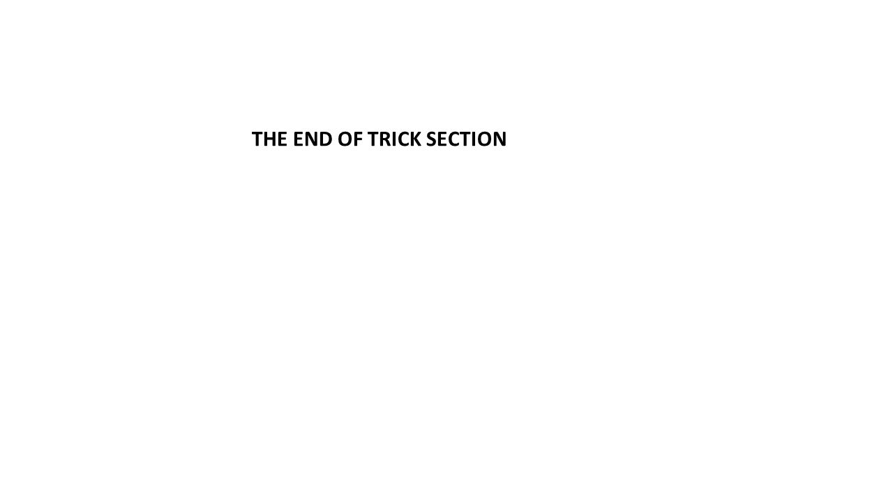 THE END OF TRICK SECTION