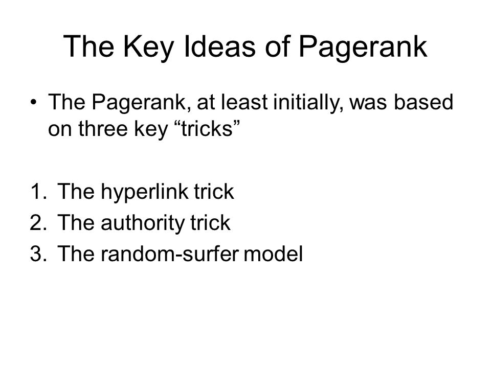 """The Key Ideas of Pagerank The Pagerank, at least initially, was based on three key """"tricks"""" 1.The hyperlink trick 2.The authority trick 3.The random-s"""