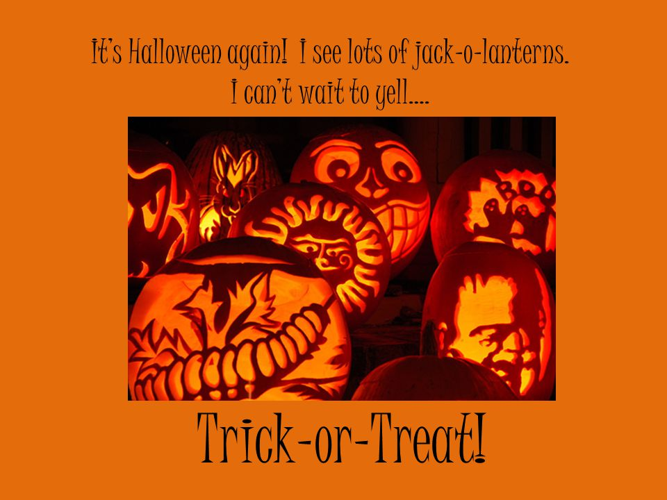 I have to pick a costume to wear. I can't wait to yell… Trick-or-Treat!