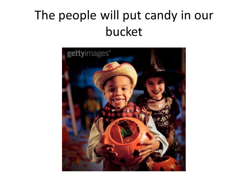 The people will put candy in our bucket