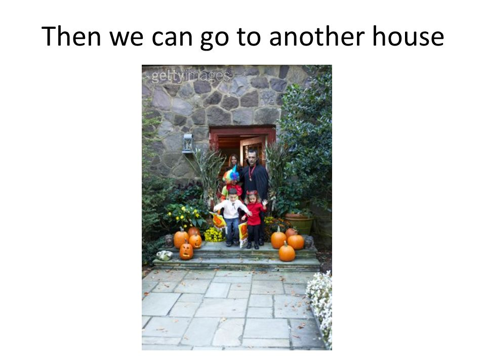 Then we can go to another house