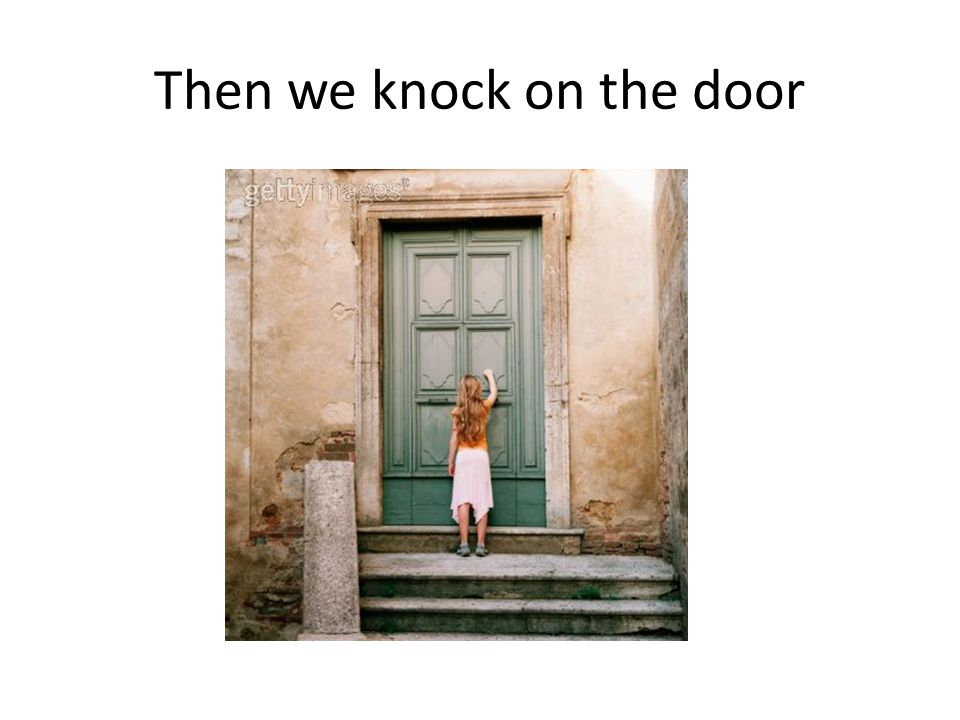 Then we knock on the door