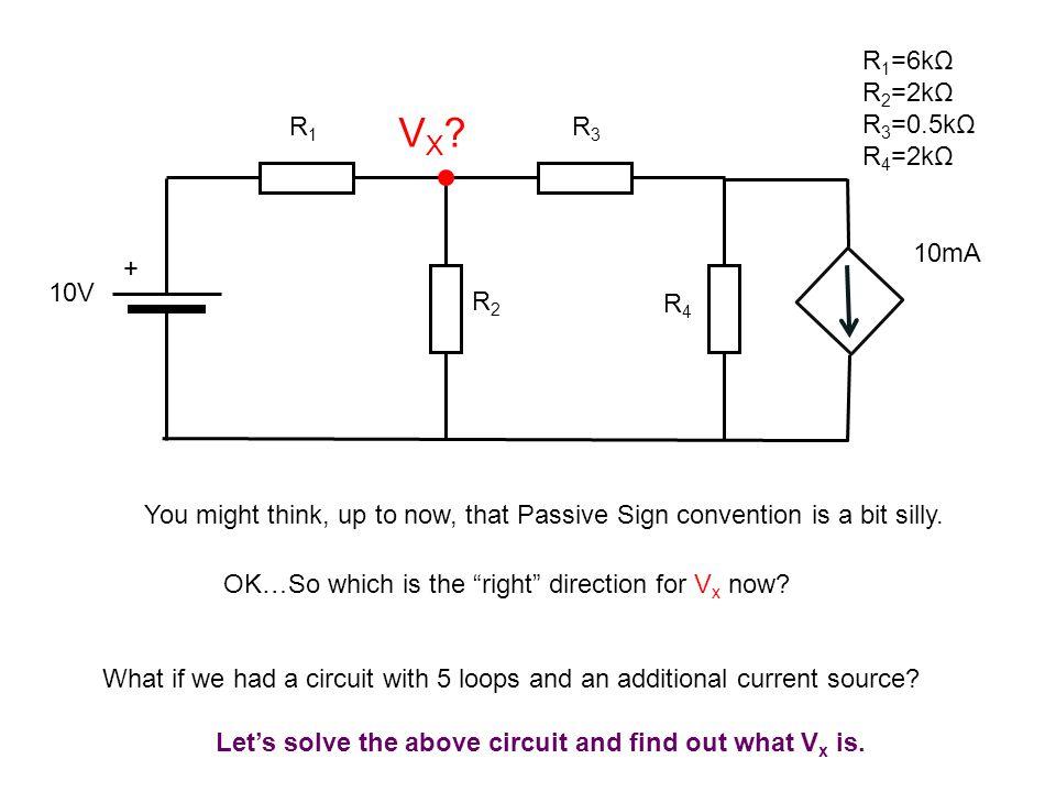 10V + R1R1 R3R3 R2R2 R 1 =6kΩ R 2 =2kΩ R 3 =0.5kΩ R 4 =2kΩ VX VX.