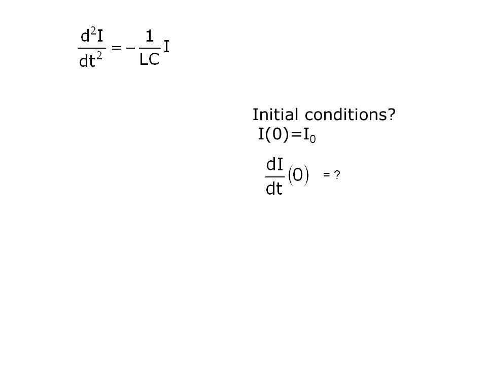 Initial conditions? I(0)=I 0 = ?