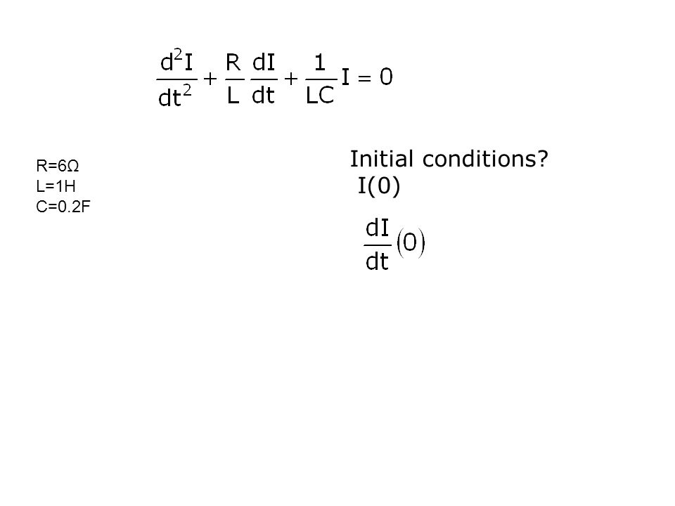 R=6Ω L=1H C=0.2F Initial conditions? I(0)