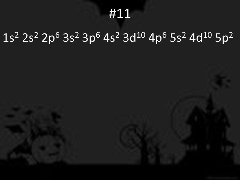 #11 1s 2 2s 2 2p 6 3s 2 3p 6 4s 2 3d 10 4p 6 5s 2 4d 10 5p 2