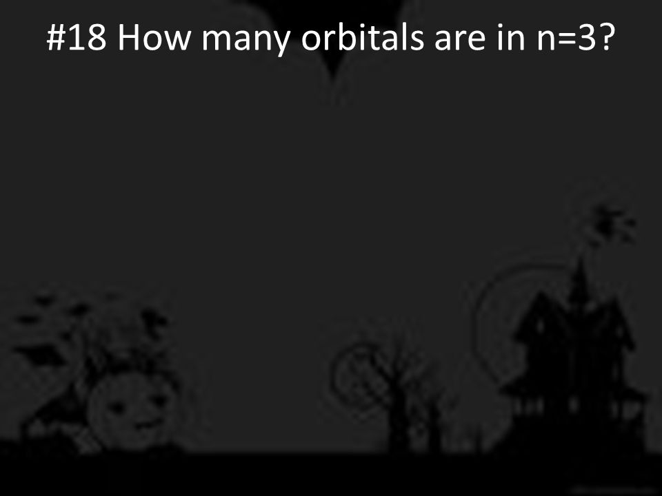 #18 How many orbitals are in n=3?