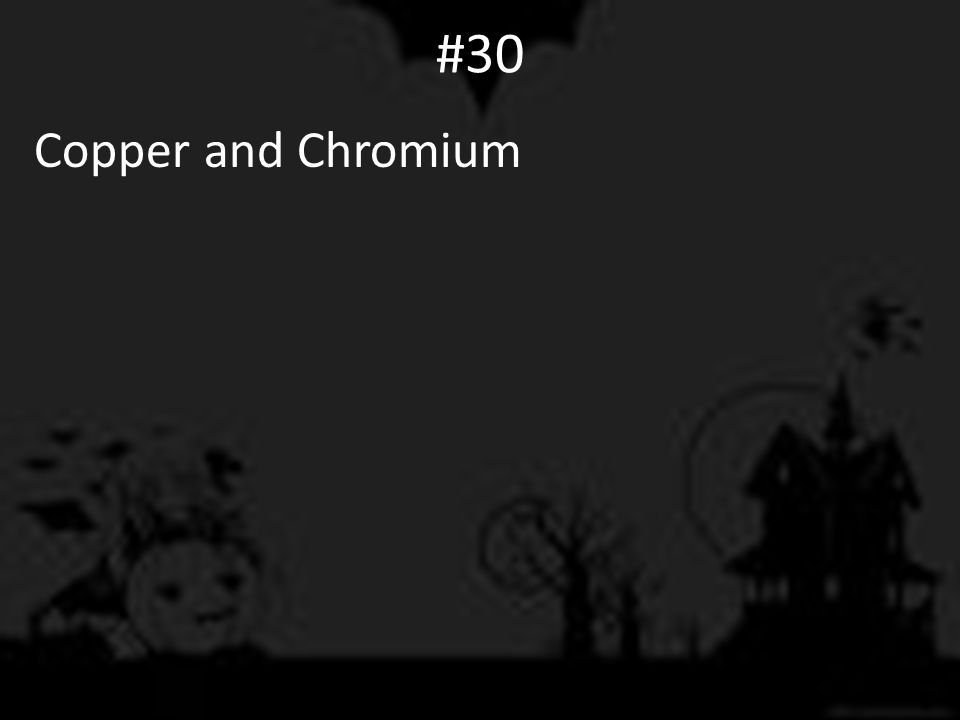 #30 Copper and Chromium