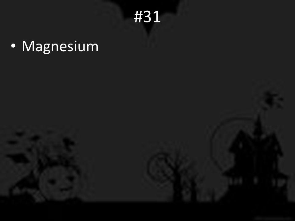 #31 Magnesium