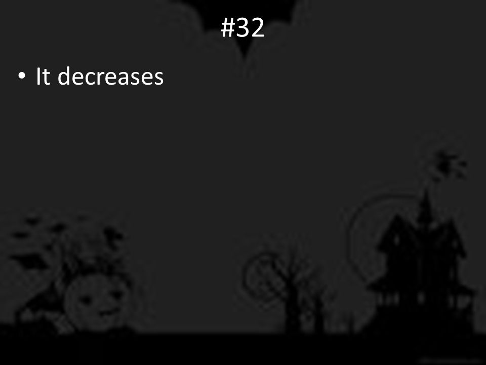 #32 It decreases