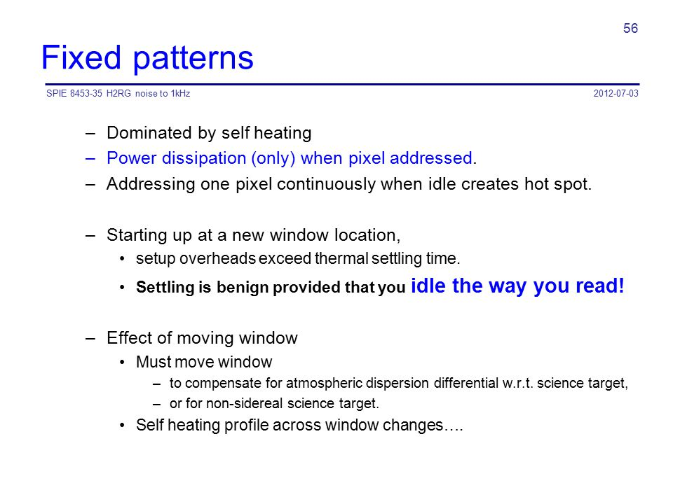 Fixed patterns –Dominated by self heating –Power dissipation (only) when pixel addressed. –Addressing one pixel continuously when idle creates hot spo