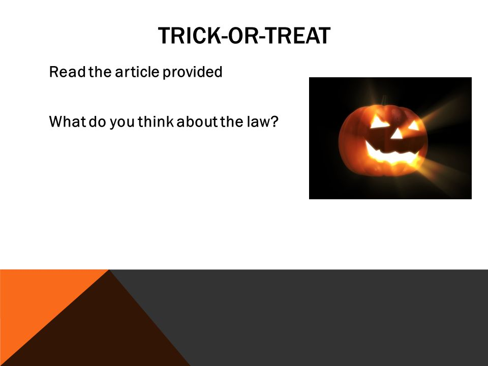 TRICK-OR-TREAT Read the article provided What do you think about the law?