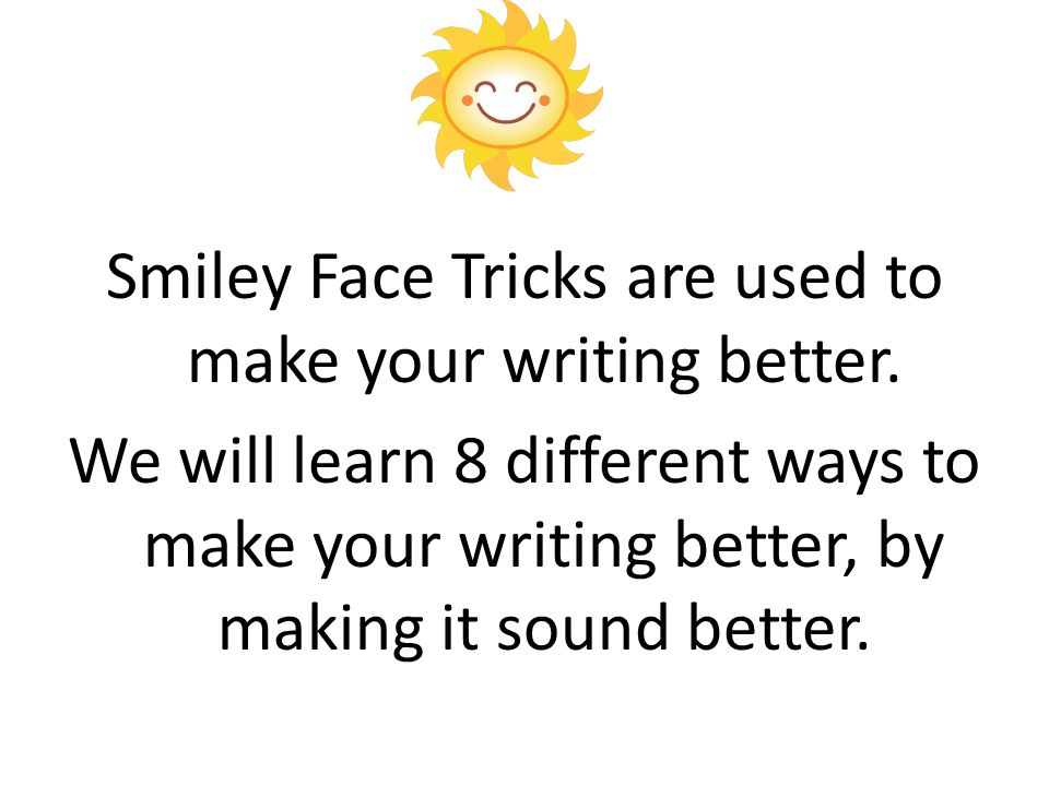 Smiley Face Tricks are used to make your writing better. We will learn 8 different ways to make your writing better, by making it sound better.