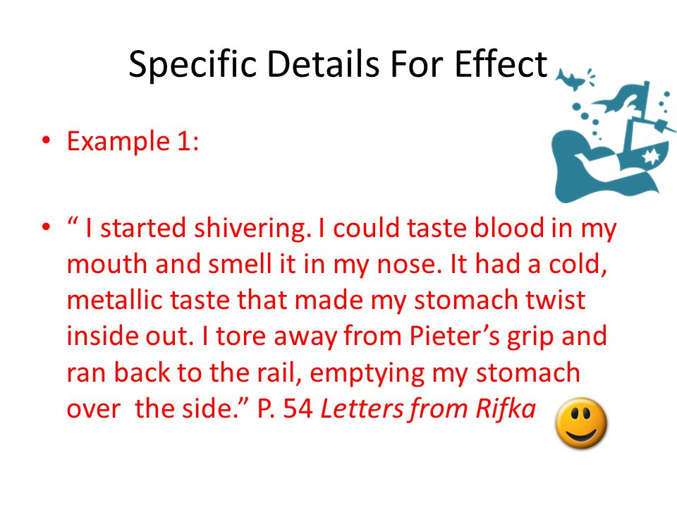 "Specific Details For Effect Example 1: "" I started shivering. I could taste blood in my mouth and smell it in my nose. It had a cold, metallic taste t"