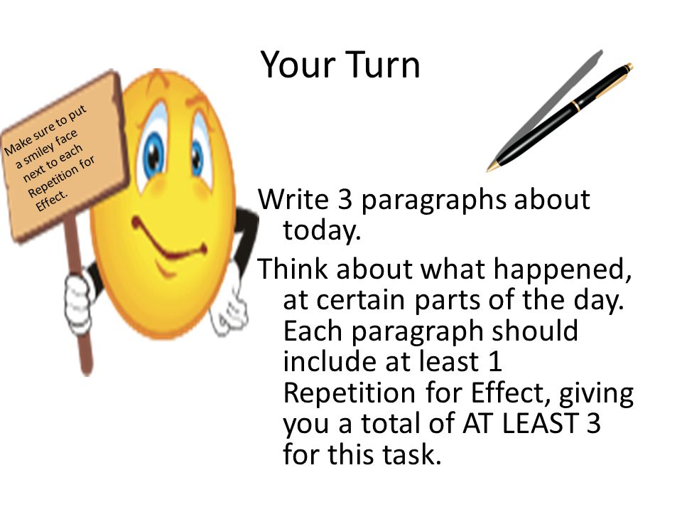 Your Turn Write 3 paragraphs about today. Think about what happened, at certain parts of the day.