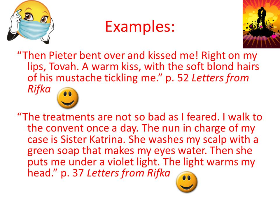 Examples: Then Pieter bent over and kissed me. Right on my lips, Tovah.