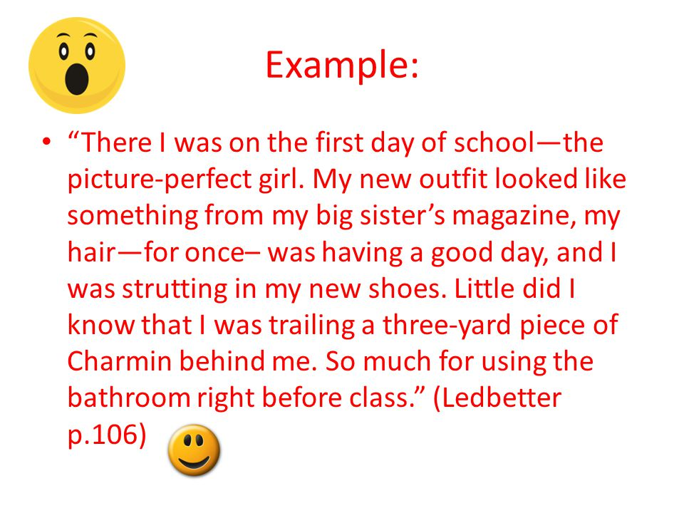 "Example: ""There I was on the first day of school—the picture-perfect girl. My new outfit looked like something from my big sister's magazine, my hair—"