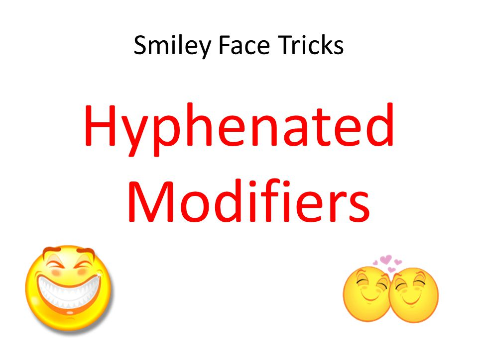 Smiley Face Tricks Hyphenated Modifiers