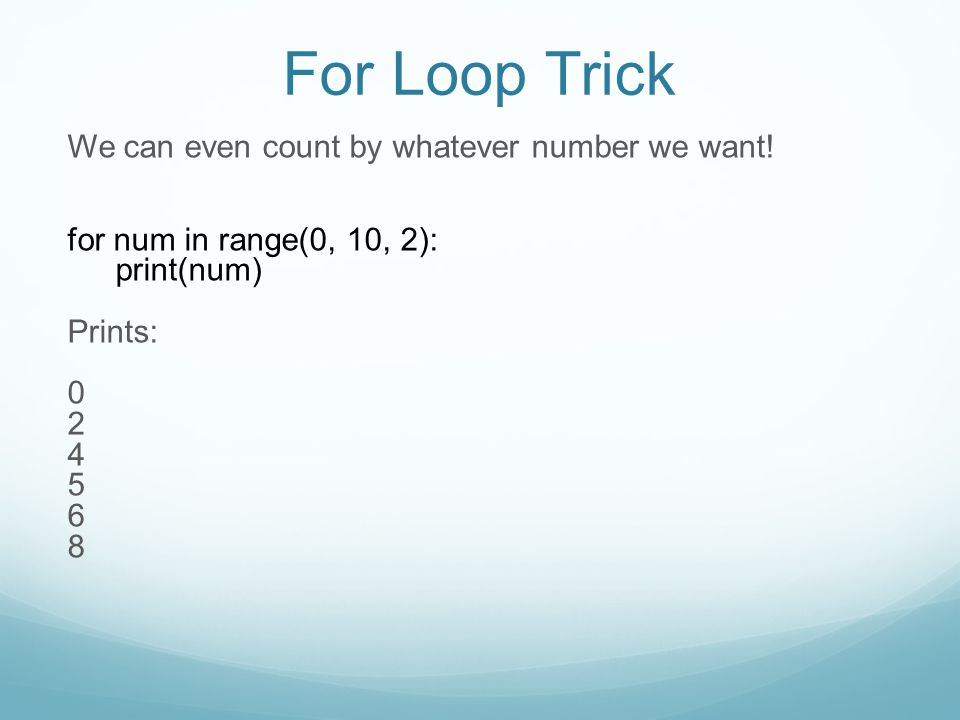 For Loop Trick We can even count by whatever number we want.