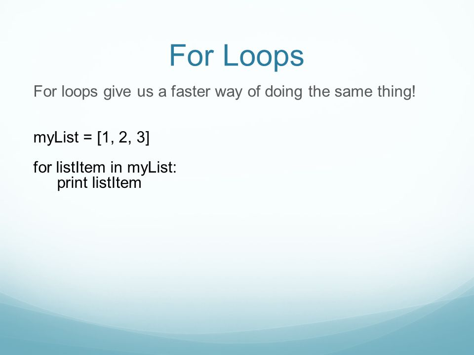For Loops For loops give us a faster way of doing the same thing.