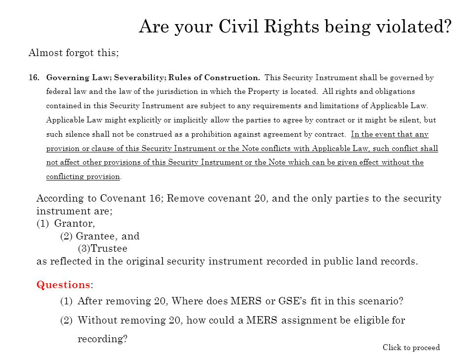 Are your Civil Rights being violated? Almost forgot this; 16.Governing Law; Severability; Rules of Construction. This Security Instrument shall be gov