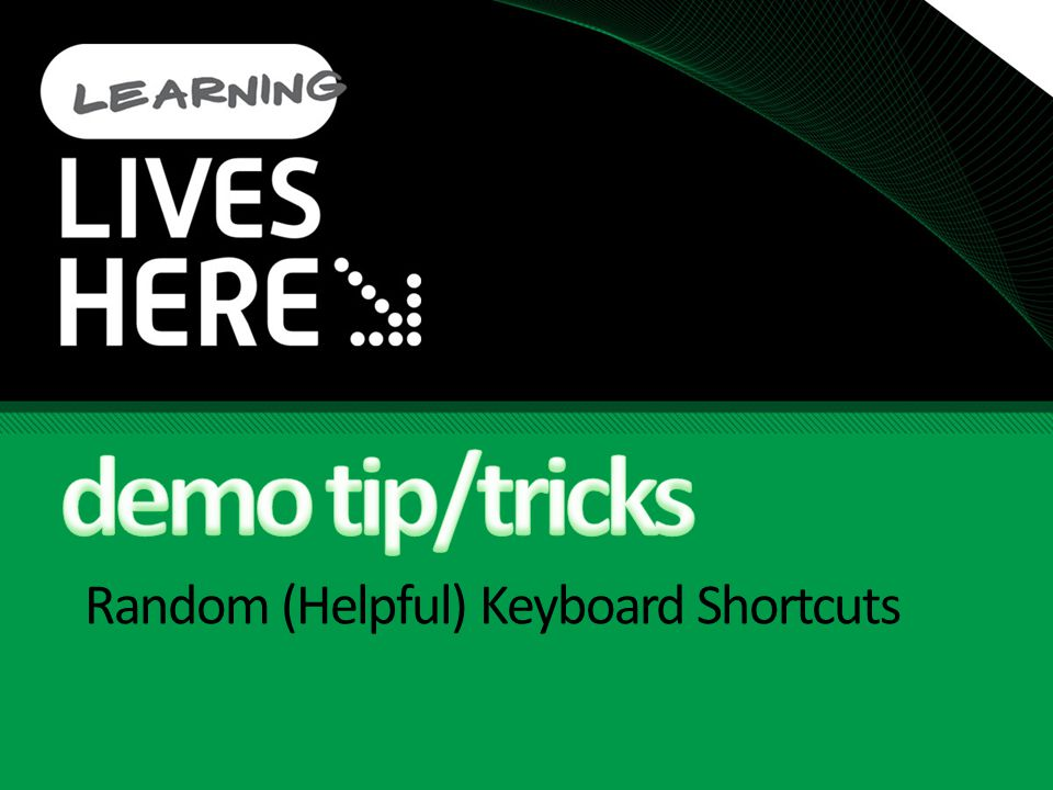 Random (Helpful) Keyboard Shortcuts