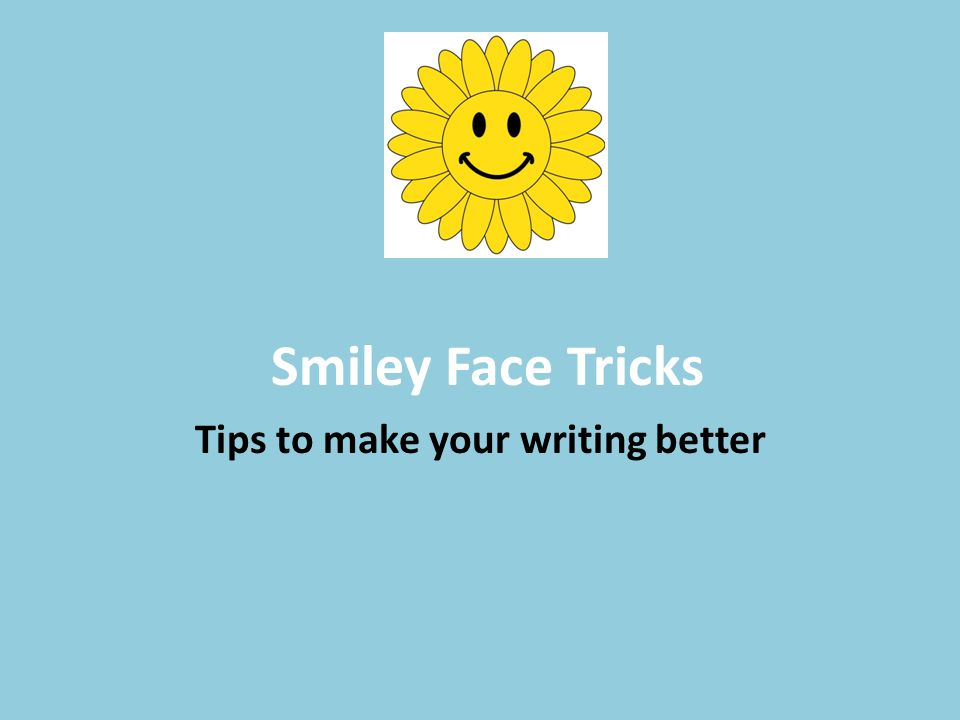 Smiley Face Tricks Tips to make your writing better