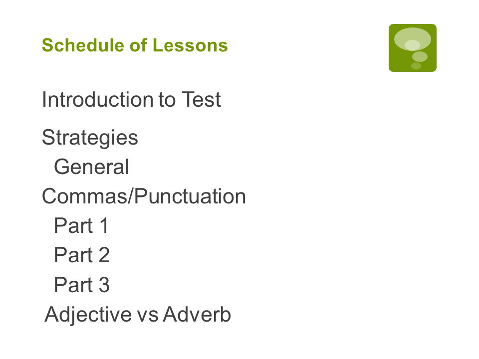 Lesson #4 Introduction to Test Strategies General Commas/Punctuation Part 1 Part 2 Part 3 Adjective vs Adverb