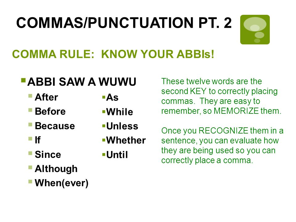 IMPORTANT CONCEPT #1  ABBIs get a comma EVERY TIME a sentence begins with one of those words.