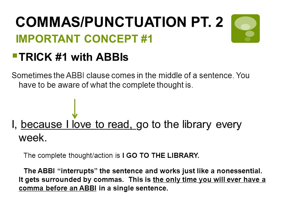 IMPORTANT CONCEPT #1  TRICK #2 with ABBIs When an ABBI is used in a more complex sentence, you have to be very careful.