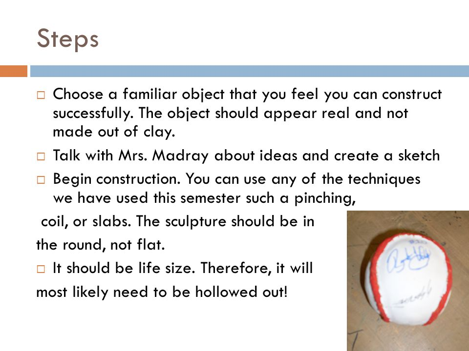 Steps  Choose a familiar object that you feel you can construct successfully.