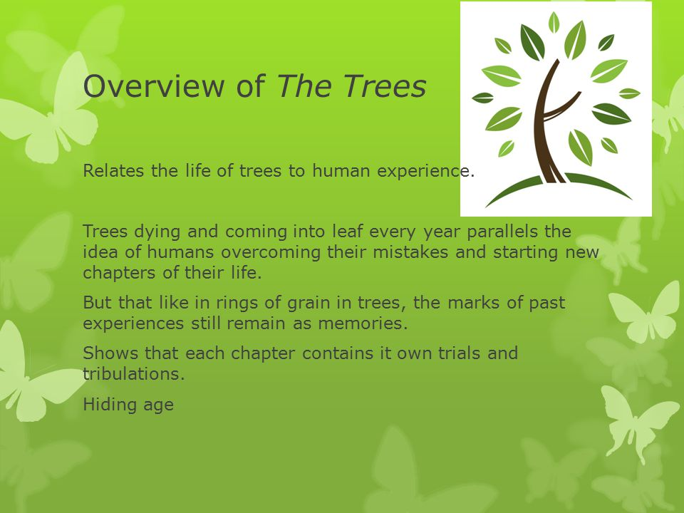 Overview of The Trees Relates the life of trees to human experience.