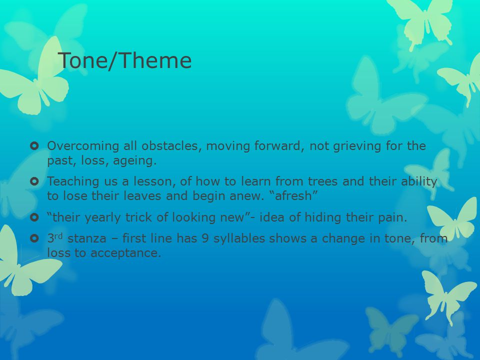 Tone/Theme  Overcoming all obstacles, moving forward, not grieving for the past, loss, ageing.