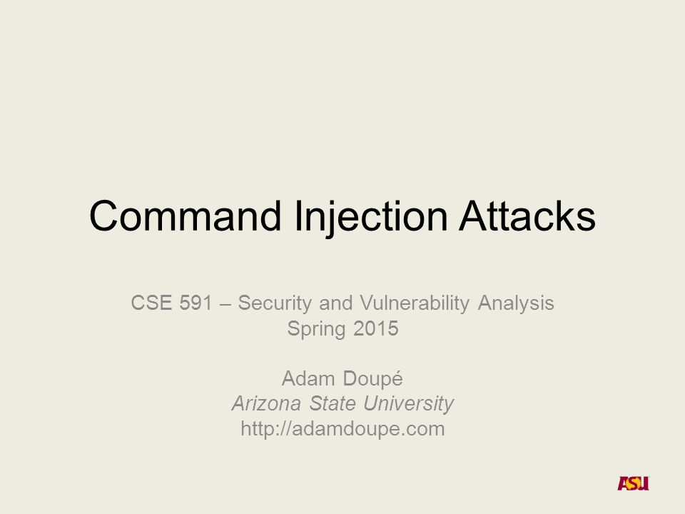 Adam Doupé, Security and Vulnerability Analysis SQL Injection – Prevention Prepared statements –Specify structure of query then provide arguments Prepared statements – example $stmt = $db->prepare( select * from `users` where `username` = :name and `password` = SHA1( CONCAT(:pass, `salt`)) limit 1; ); $stmt->bindParam( :name , $name); $stmt->bindParam( :pass , $pass); Sanitize inputs Doupé - 4/23/12