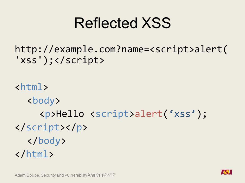 Reflected XSS http://example.com name= alert( xss ); Hello alert('xss'); Doupé - 4/23/12