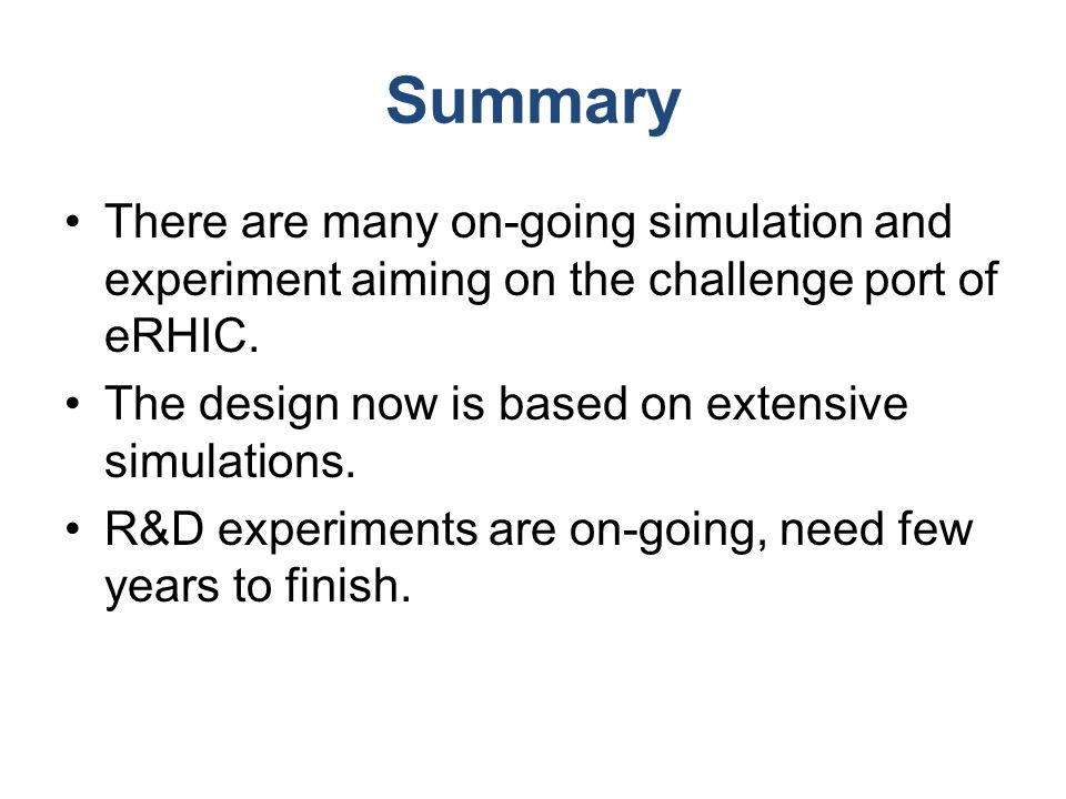 Summary There are many on-going simulation and experiment aiming on the challenge port of eRHIC.