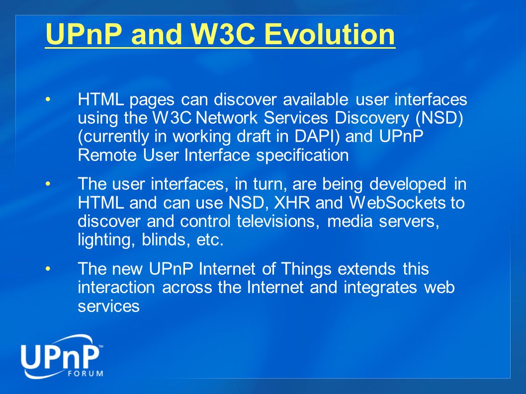 UPnP and W3C Evolution HTML pages can discover available user interfaces using the W3C Network Services Discovery (NSD) (currently in working draft in